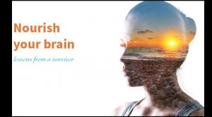 Content: Nourish your brain, stories from a survivor