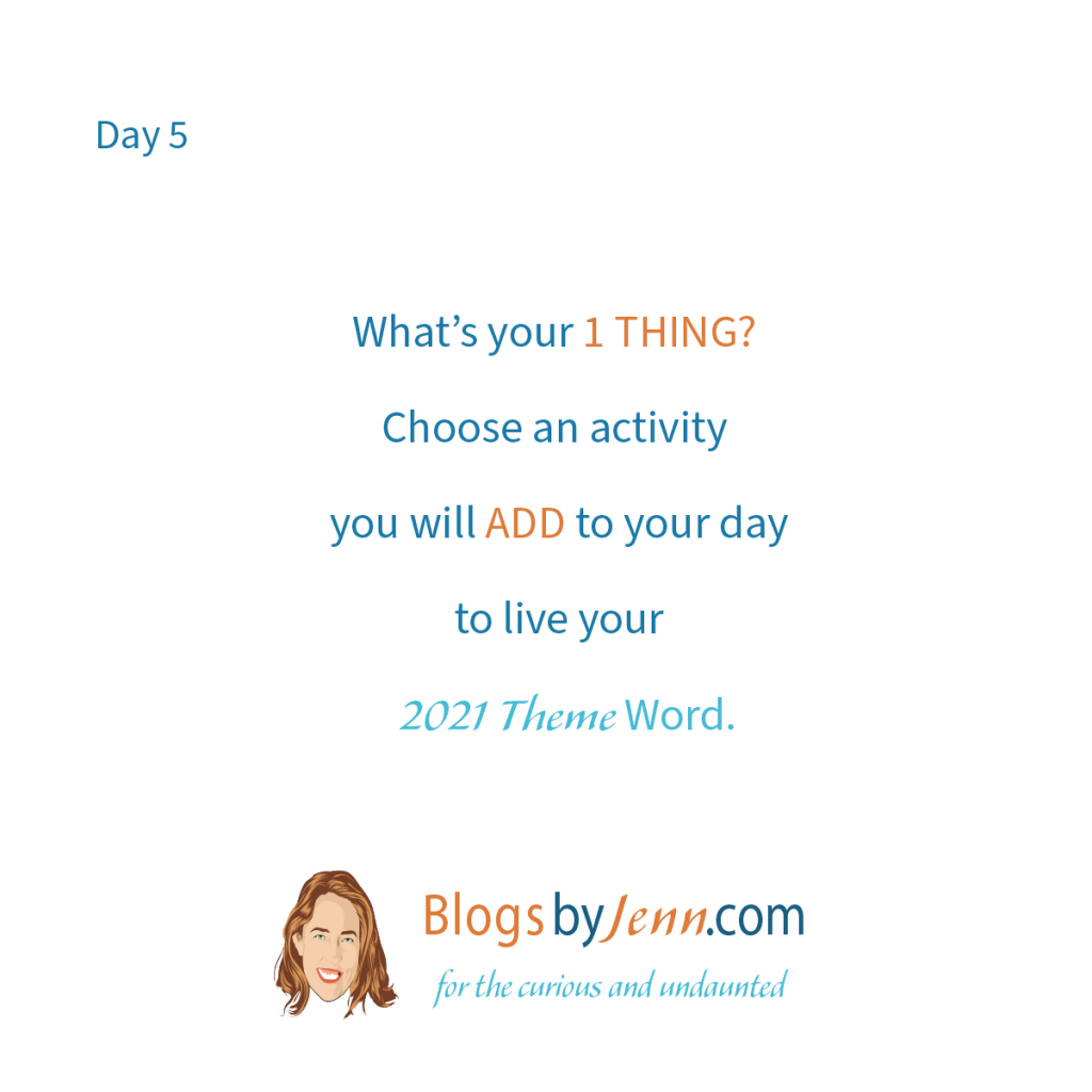Day5 What is the 1 thing you will do each day to activate your theme word